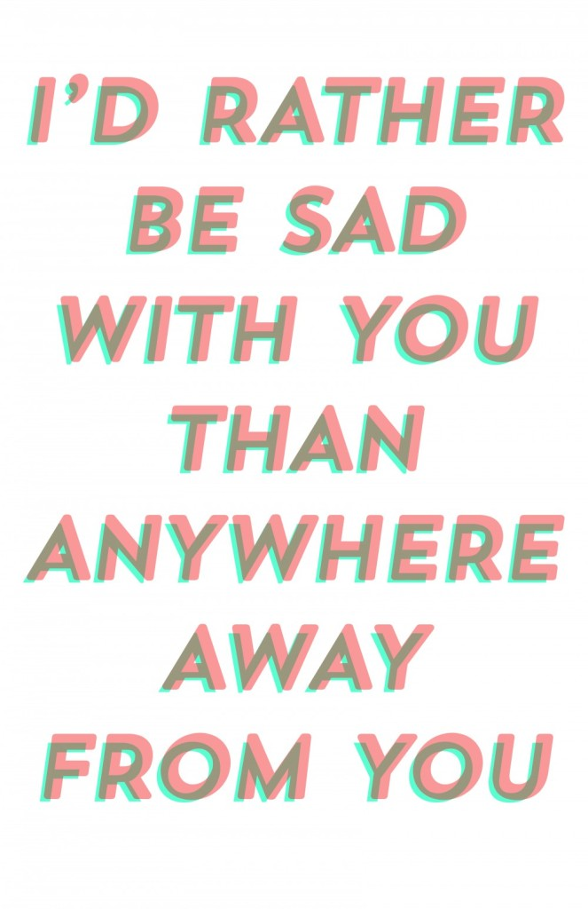 I'd rather be sad with you than anywhere away from you - bleachers lyric poster, mstych