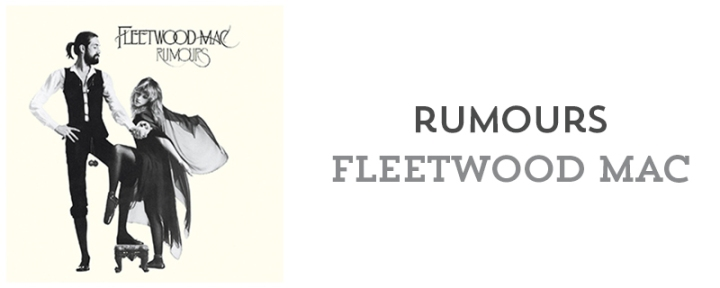 Rumours - Fleetwood Mac // 6 albums that changed my life // mostych.com