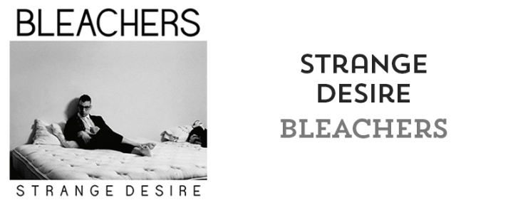 Strange Desire - Bleachers // 6 albums that changed my life // mostych.com