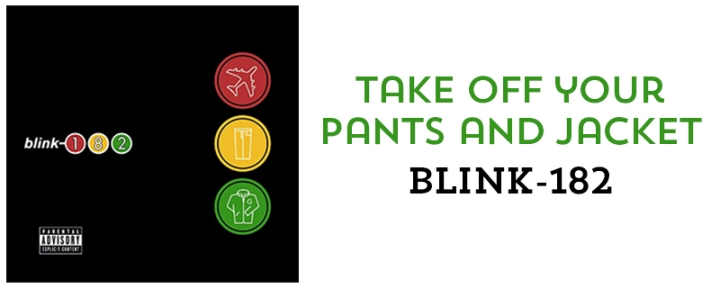 Take Off You Pants and Jacket - Blink 182 // 6 albums that changed my life // mostych.com