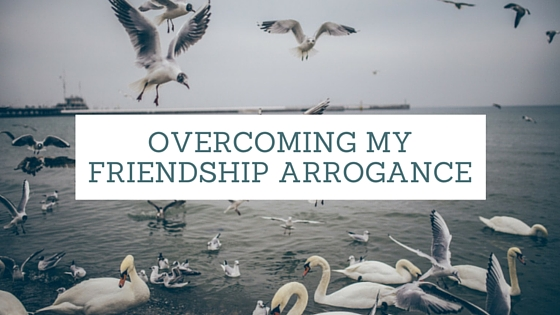 Overcoming Friendship Arrogance