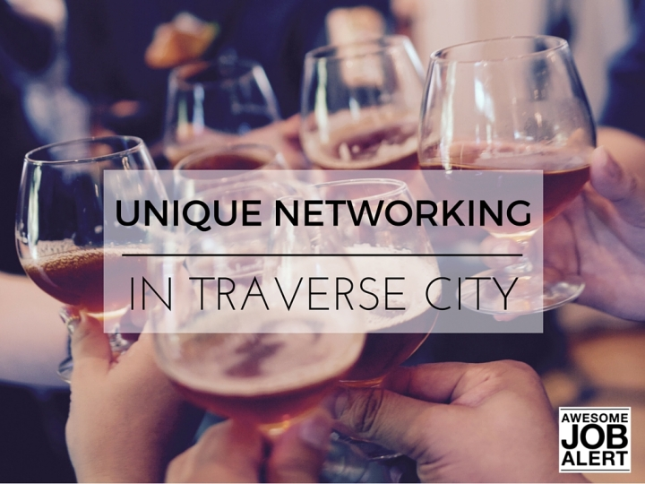 Unique-Networking-in-Traverse-City-Awesome-Job-Alert