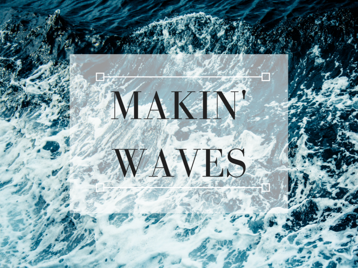 makin-waves-big-changes-in-our-lives